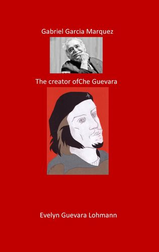 Gabriel Garcia Marquez. The Creator of Che Guevara