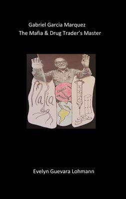 Gabriel Garcia Marquez, the Mafia & drug trader`s Master