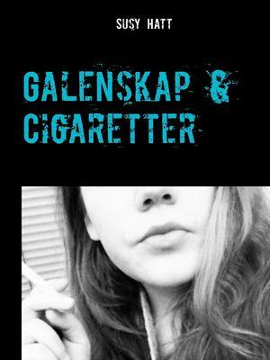 Galenskap & Cigaretter