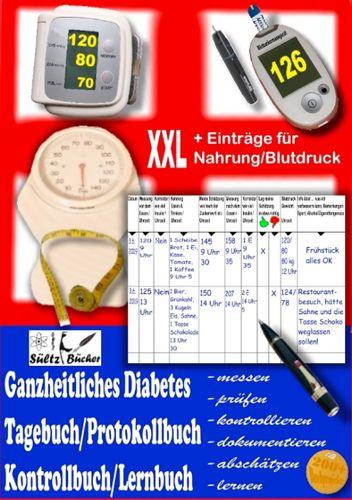 Ganzheitliches Diabetes Tagebuch/Protokollbuch/Kontrollbuch/Lernbuch XXL messen - prüfen - kontrollieren - dokumentieren - abschätzen - zusätzlich für Einträge von Nahrung/Blutdruck