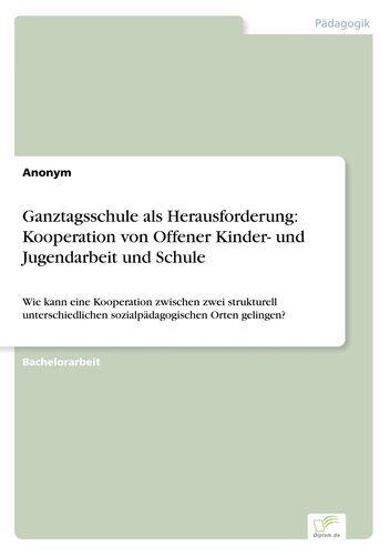 Ganztagsschule als Herausforderung: Kooperation von Offener Kinder ...