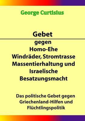 Gebet gegen Homo-Ehe, Windräder, Stromtrasse, Massentierhaltung und Israelische Besatzungsmacht