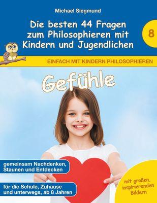 Gefühle - Die besten 44 Fragen zum Philosophieren mit Kindern und Jugendlichen