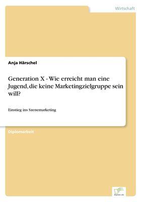 Generation X - Wie erreicht man eine Jugend, die keine Marketingzielgruppe sein will?