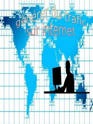 générer du trafic sur internet