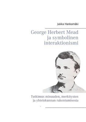 George Herbert Mead ja symbolinen interaktionismi