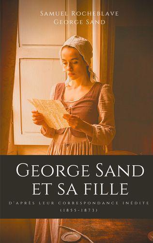 George Sand et sa fille, d'après leur correspondance inédite