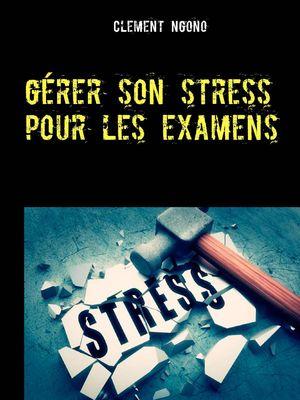 Gérer son stress pour les examens