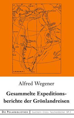 Gesammelte Expeditionsberichte der Grönlandreisen