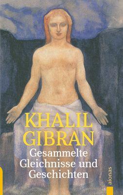 Gesammelte Gleichnisse und Geschichten. Khalil Gibran