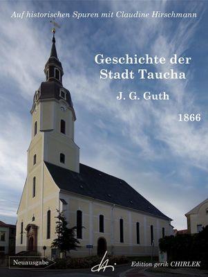 Geschichte der Stadt Taucha - Von der Zeit ihrer Gründung bis zum Jahre 1813