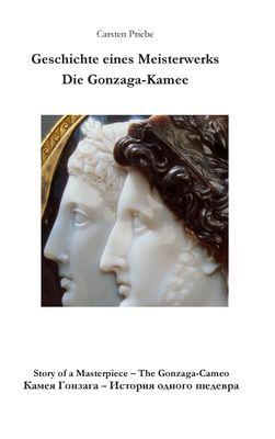 Geschichte eines Meisterwerks - Die Gonzaga-Kamee