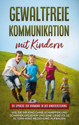 Gewaltfreie Kommunikation mit Kindern: Die Sprache der Harmonie in der Kindererziehung