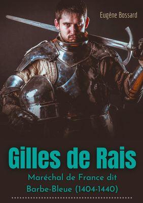 Gilles de Rais : Maréchal de France dit Barbe-Bleue (1404-1440)