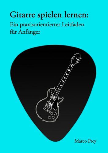 Gitarre spielen lernen: Ein praxisorientierter Leitfaden für Anfänger.