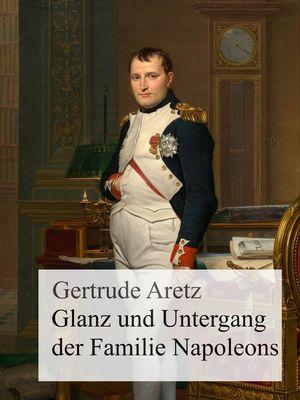 Glanz und Untergang der Familie Napoleons
