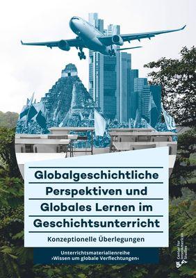 Globalgeschichtliche Perspektiven und Globales Lernen im Geschichtsunterricht