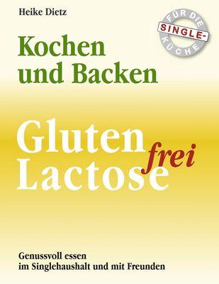 Gluten- und Lactosefrei Kochen und Backen für die Single-Küche