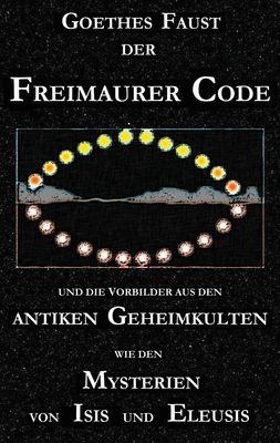 """Goethes """"Faust"""", der Freimaurer-Code und die Vorbilder aus den antiken Geheimkulten wie den Mysterien von Isis und Eleusis"""