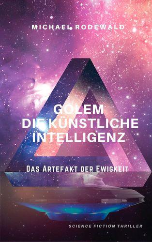 GOLEM - Die Künstliche Intelligenz: Das Artefakt der Ewigkeit