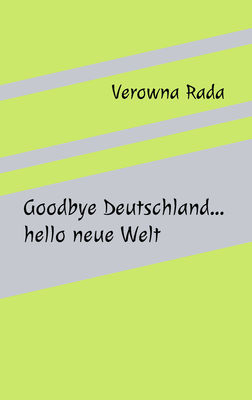 Goodbye Deutschland…hello neue Welt