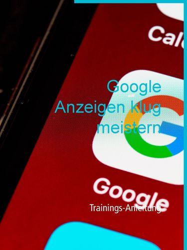 Google Anzeigen klug meistern