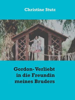 Gordon- Verliebt in die Freundin meines Bruders