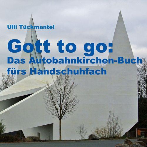 Gott to go: Das Autobahnkirchen-Buch fürs Handschuhfach
