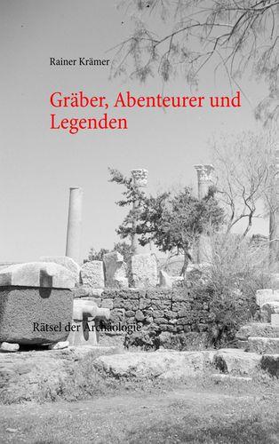 Gräber, Abenteurer und Legenden