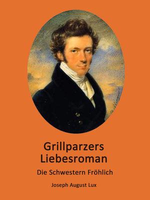 Grillparzers Liebesroman