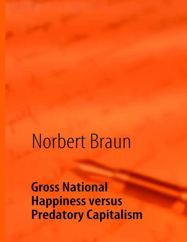Gross National Happiness versus Predatory Capitalism
