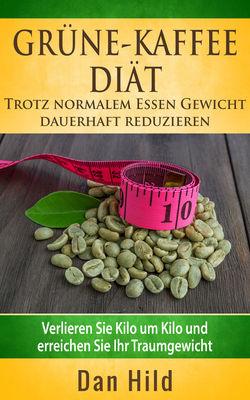 Grüne-Kaffee-Diät - Trotz normalem  Essen Gewicht  dauerhaft reduzieren