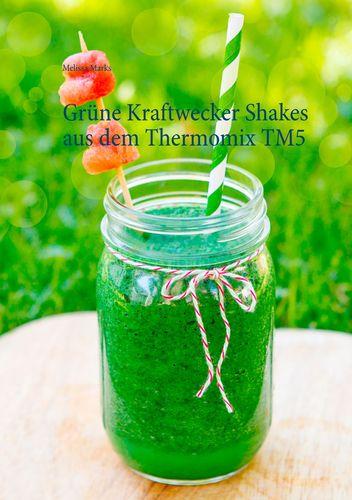 Grüne Kraftwecker Shakes aus dem Thermomix TM5