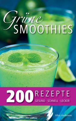 Grüne Smoothies – 200 Rezepte