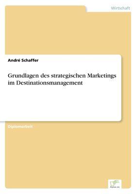 Grundlagen des strategischen Marketings im Destinationsmanagement
