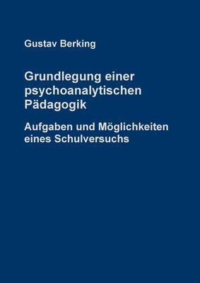 Grundlegung einer psychoanalytischen Pädagogik