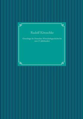 Grundzüge der Deutschen Wirtschaftsgeschichte bis zum 17. Jahrhundert