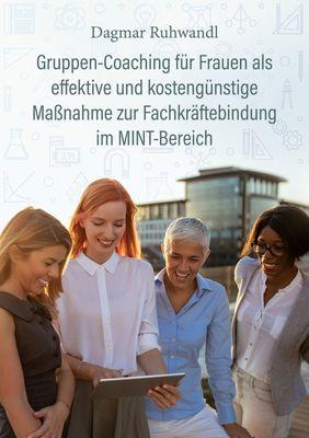 Gruppen-Coaching für Frauen als effektive und kostengünstige Maßnahme zur Fachkräftebindung im MINT-Bereich