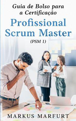 Guia de Bolso para a Certificação Profissional Scrum Master (PSM 1)