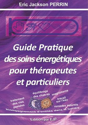 Guide pratique des soins énergétiques pour thérapeutes et particuliers