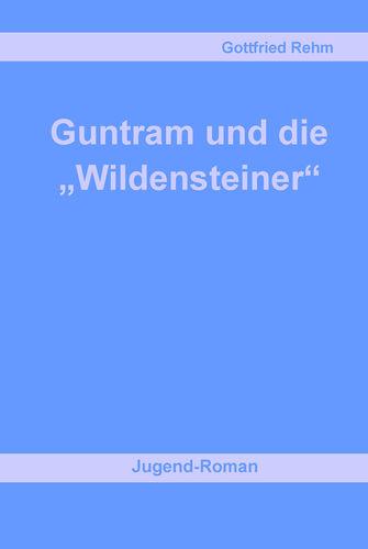 """Guntram und die """"Wildensteiner"""""""