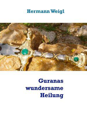 Guranas wundersame Heilung