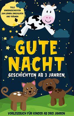 Gute Nacht Geschichten ab 3 Jahren: Tolle Kindergeschichten zum Lernen, Einschlafen und Träumen - Vorlesebuch für Kinder ab drei Jahren