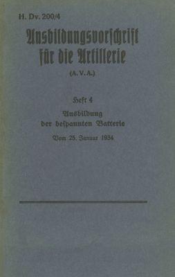H.Dv. 200/4 Ausbildungsvorschrift für die Artillerie - Heft 4 Ausbildung der bespannten Batterie - Vom 25. Januar 1934