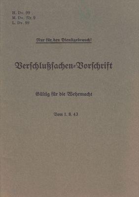H.Dv. 99, M.Dv.Nr. 9, L.Dv. 99 Verschlußsachen-Vorschrift - Gültig für die Wehrmacht - Vom 1.8.43