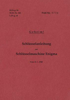 H.Dv.g. 14, M.Dv.Nr. 168, L.Dv.g. 14 Schlüsselanleitung zur Schlüsselmaschine Enigma 1940 mit Anhang H.Dv.g. 11, M.Dv.Nr. 390, L.Dv.g. 11 Die Wehrmachtschlüssel 1940 Geheim