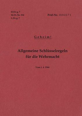 H.Dv.g. 7, M.Dv.Nr. 534, L.Dv.g. 7 Allgemeine Schlüsselregeln für die Wehrmacht - Geheim - Vom 1.4.1944