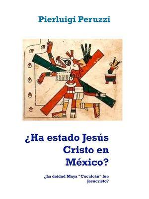 ¿Ha estado Jesús Cristo en México?