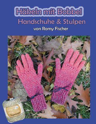 Häkeln mit Bobbel - Handschuhe & Stulpen