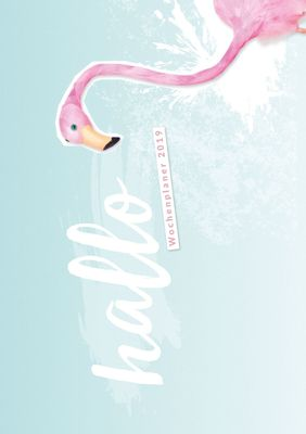 Hallo 2019 - der #nurwasichmag Wochenplaner mit Flamingo Cover